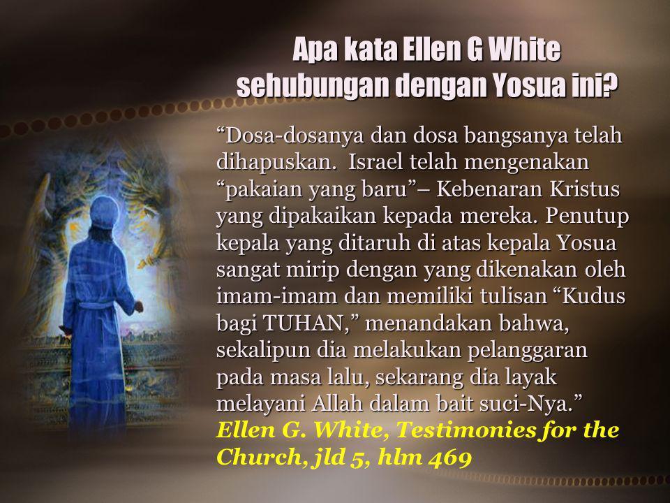 """Apa kata Ellen G White sehubungan dengan Yosua ini? """"Dosa-dosanya dan dosa bangsanya telah dihapuskan. Israel telah mengenakan """"pakaian yang baru""""– Ke"""