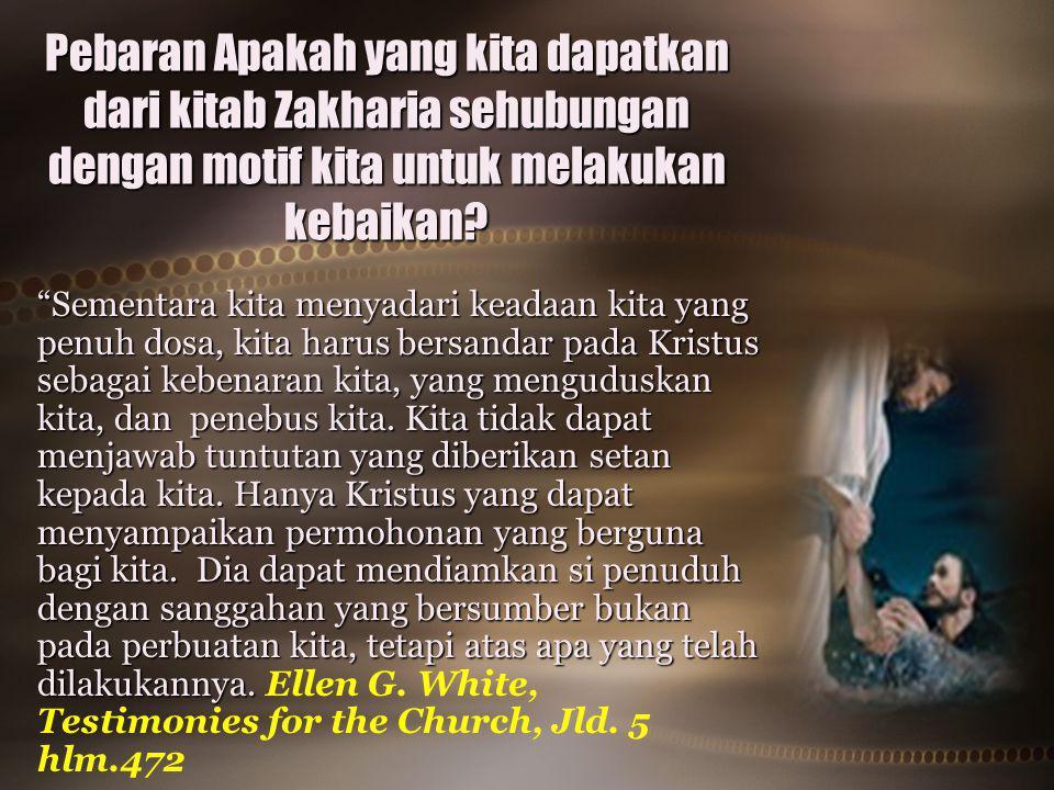 "Pebaran Apakah yang kita dapatkan dari kitab Zakharia sehubungan dengan motif kita untuk melakukan kebaikan? ""Sementara kita menyadari keadaan kita ya"