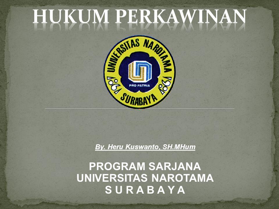 By. Heru Kuswanto, SH.MHum PROGRAM SARJANA UNIVERSITAS NAROTAMA S U R A B A Y A