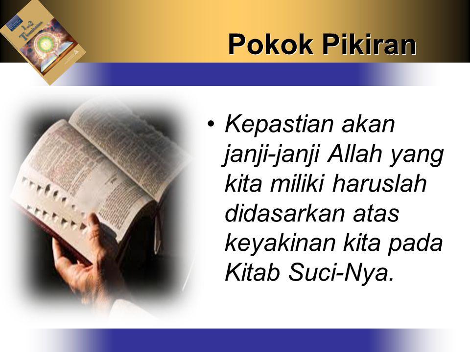 Pokok Pikiran Kepastian akan janji-janji Allah yang kita miliki haruslah didasarkan atas keyakinan kita pada Kitab Suci-Nya.