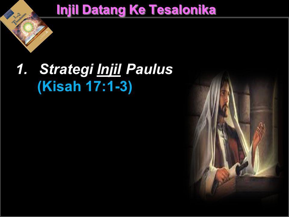 Injil Datang Ke Tesalonika 1.Strategi Injil Paulus (Kisah 17:1-3)
