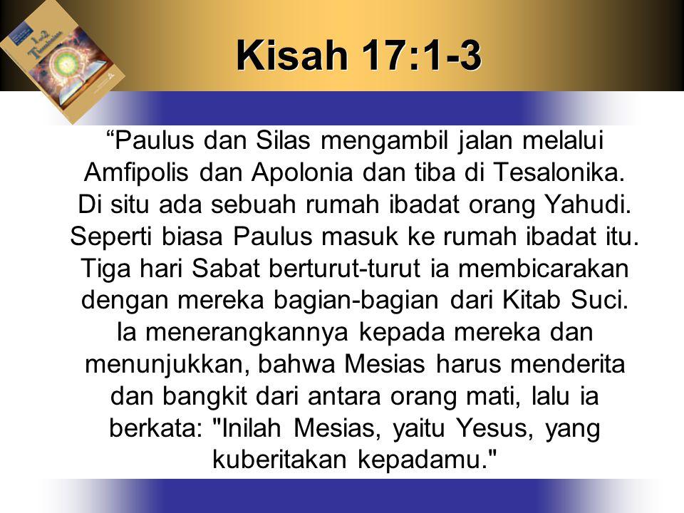 Kisah 17:1-3 Paulus dan Silas mengambil jalan melalui Amfipolis dan Apolonia dan tiba di Tesalonika.