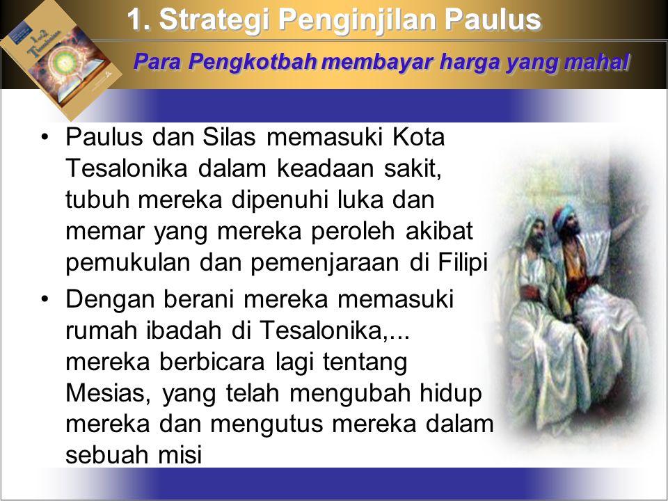 1. Strategi Penginjilan Paulus Para Pengkotbah membayar harga yang mahal Paulus dan Silas memasuki Kota Tesalonika dalam keadaan sakit, tubuh mereka d