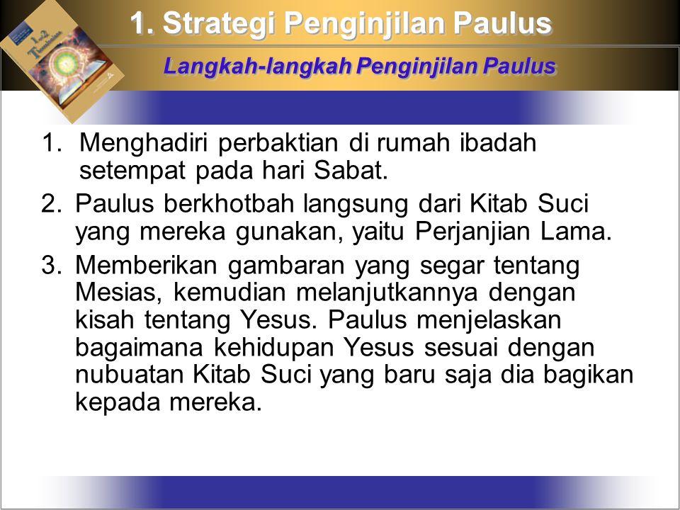 1. Strategi Penginjilan Paulus Langkah-langkah Penginjilan Paulus 1.Menghadiri perbaktian di rumah ibadah setempat pada hari Sabat. 2.Paulus berkhotba