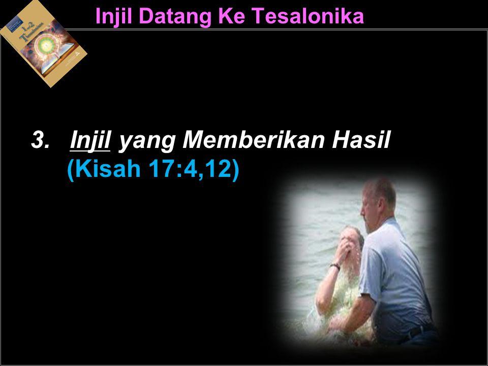 Injil Datang Ke Tesalonika 3.Injil yang Memberikan Hasil (Kisah 17:4,12)