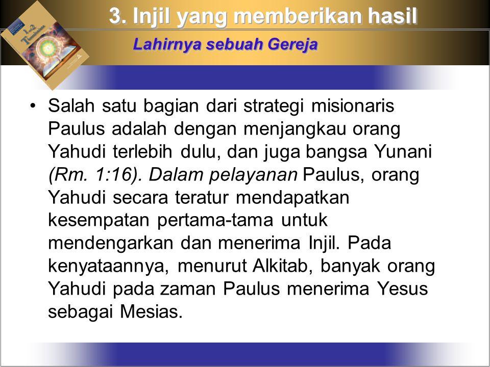 Salah satu bagian dari strategi misionaris Paulus adalah dengan menjangkau orang Yahudi terlebih dulu, dan juga bangsa Yunani (Rm.