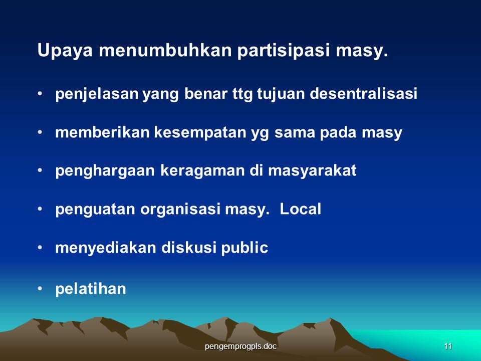 pengemprogpls.doc11 Upaya menumbuhkan partisipasi masy. penjelasan yang benar ttg tujuan desentralisasi memberikan kesempatan yg sama pada masy pengha