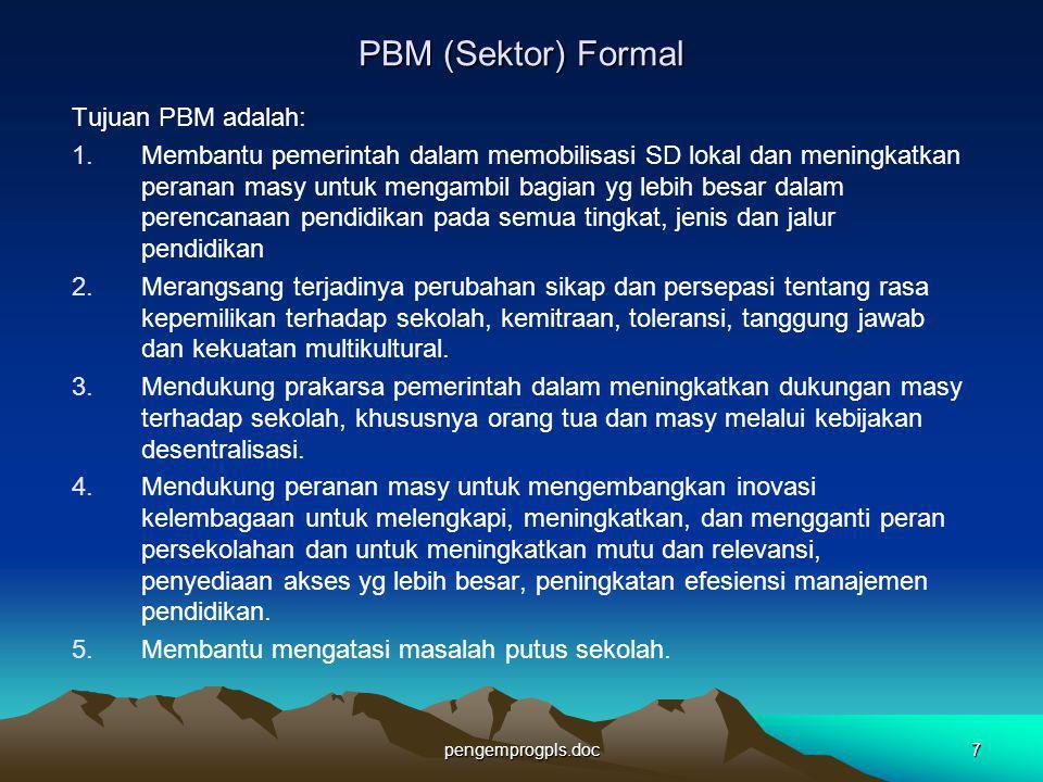 pengemprogpls.doc7 PBM (Sektor) Formal Tujuan PBM adalah: 1.Membantu pemerintah dalam memobilisasi SD lokal dan meningkatkan peranan masy untuk mengam
