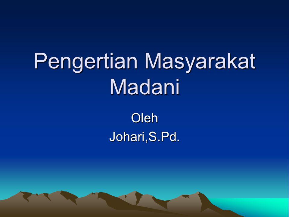 Pengertian Masyarakat Madani OlehJohari,S.Pd.