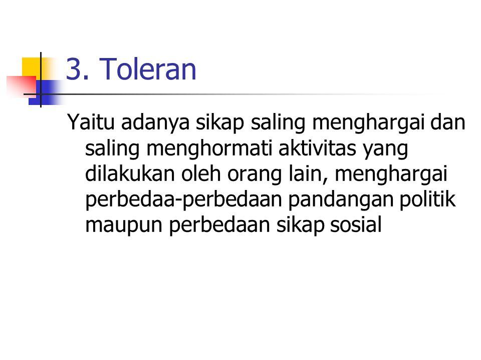 3. Toleran Yaitu adanya sikap saling menghargai dan saling menghormati aktivitas yang dilakukan oleh orang lain, menghargai perbedaa-perbedaan pandang