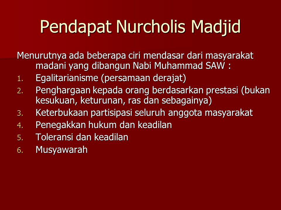 Pendapat Nurcholis Madjid Menurutnya ada beberapa ciri mendasar dari masyarakat madani yang dibangun Nabi Muhammad SAW : 1. Egalitarianisme (persamaan
