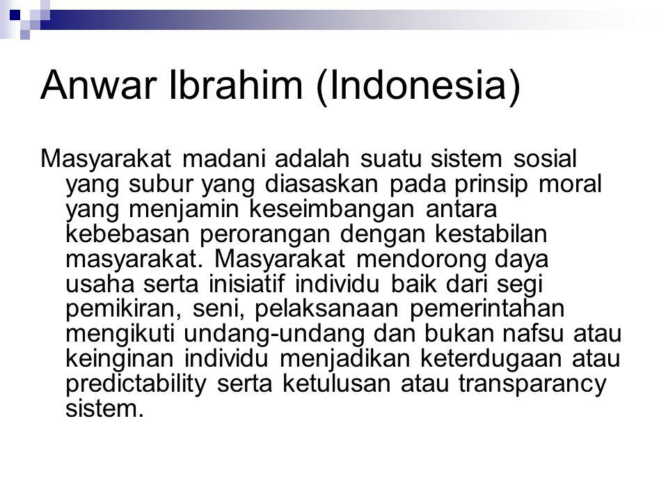 Anwar Ibrahim (Indonesia) Masyarakat madani adalah suatu sistem sosial yang subur yang diasaskan pada prinsip moral yang menjamin keseimbangan antara
