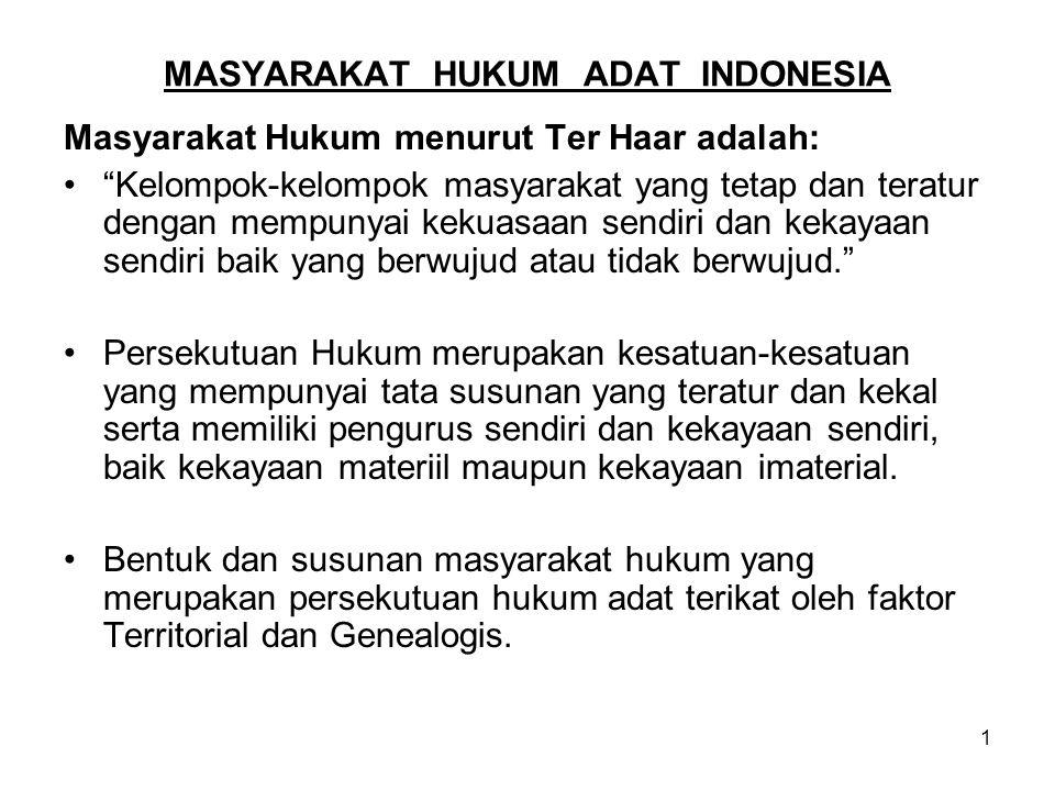 """1 MASYARAKAT HUKUM ADAT INDONESIA Masyarakat Hukum menurut Ter Haar adalah: """"Kelompok-kelompok masyarakat yang tetap dan teratur dengan mempunyai keku"""