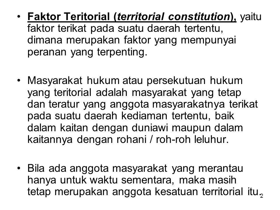 2 Faktor Teritorial (territorial constitution), yaitu faktor terikat pada suatu daerah tertentu, dimana merupakan faktor yang mempunyai peranan yang t
