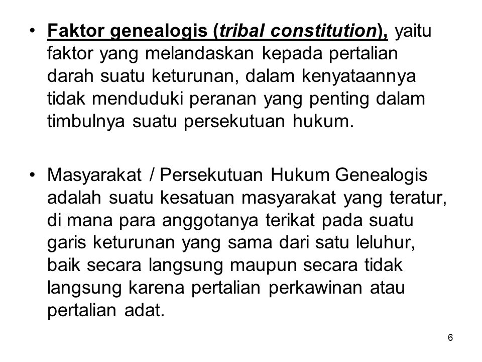 6 Faktor genealogis (tribal constitution), yaitu faktor yang melandaskan kepada pertalian darah suatu keturunan, dalam kenyataannya tidak menduduki pe