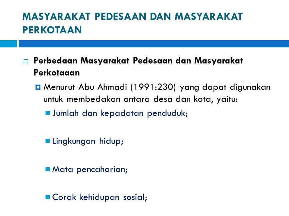 MASYARAKAT PEDESAAN DAN MASYARAKAT PERKOTAAN  Perbedaan Masyarakat Pedesaan dan Masyarakat Perkotaaan  Menurut Abu Ahmadi (1991:230) yang dapat digu