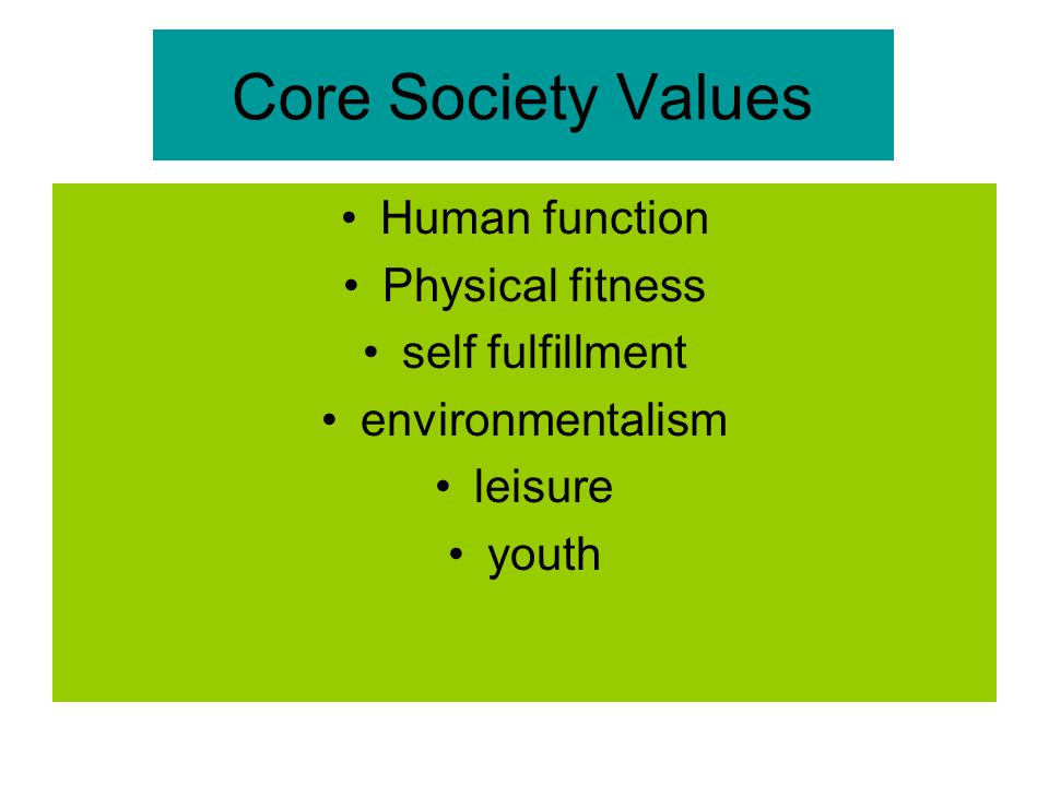 Core Society Values Human function Physical fitness self fulfillment environmentalism leisure youth