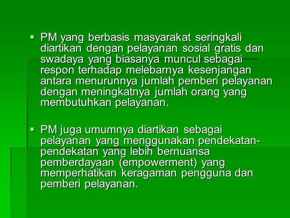  PM yang berbasis masyarakat seringkali diartikan dengan pelayanan sosial gratis dan swadaya yang biasanya muncul sebagai respon terhadap melebarnya