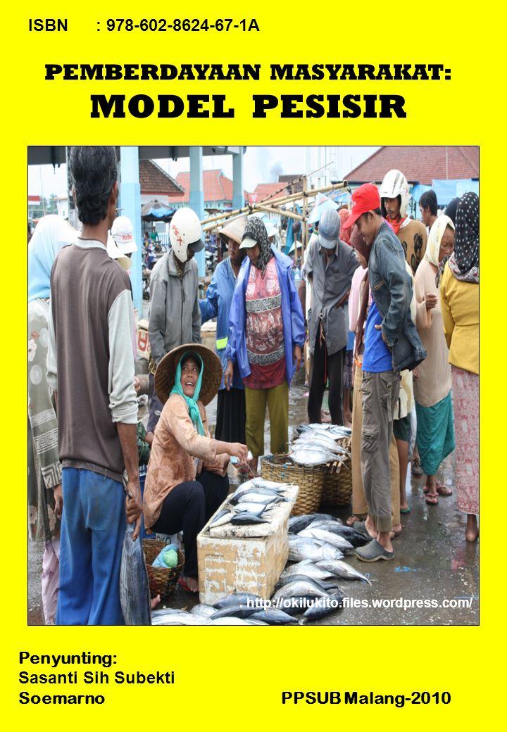 PEMBERDAYAAN MASYARAKAT: MODEL PESISIR ISBN: 978-602-8624-67-1A Penyunting: Sasanti Sih Subekti Soemarno PPSUB Malang-2010.