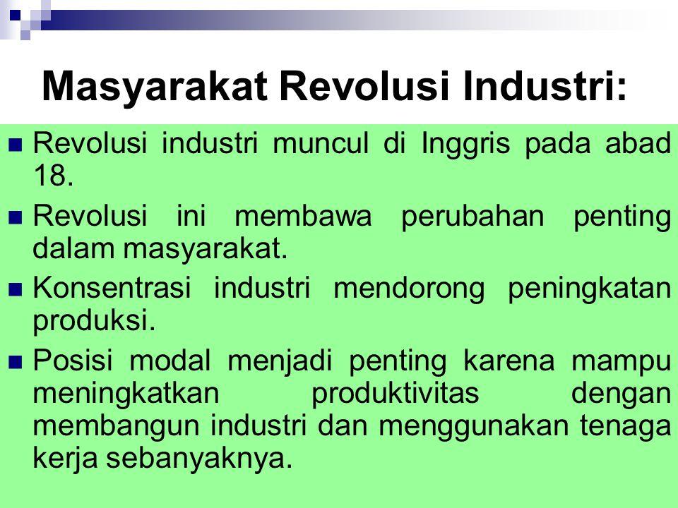 Masyarakat Revolusi Industri: Revolusi industri muncul di Inggris pada abad 18. Revolusi ini membawa perubahan penting dalam masyarakat. Konsentrasi i