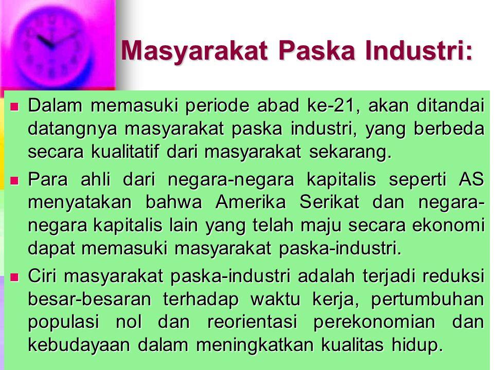 Masyarakat Paska Industri: Dalam memasuki periode abad ke-21, akan ditandai datangnya masyarakat paska industri, yang berbeda secara kualitatif dari m