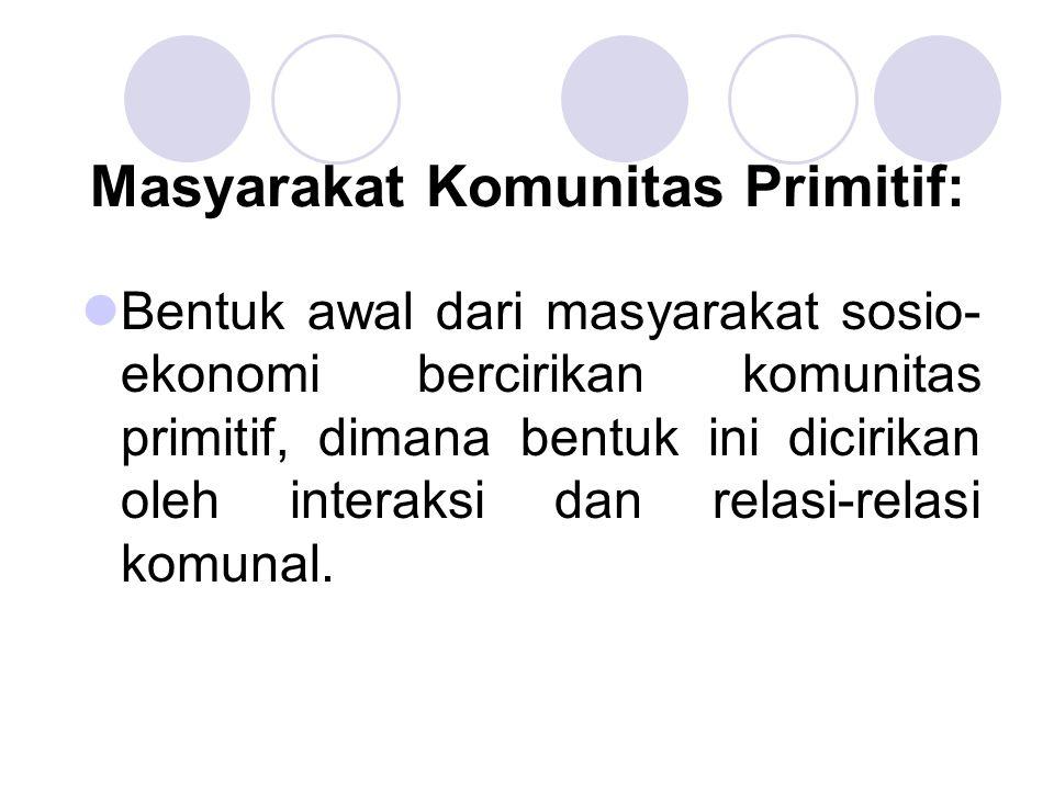 Masyarakat Komunitas Primitif: Bentuk awal dari masyarakat sosio- ekonomi bercirikan komunitas primitif, dimana bentuk ini dicirikan oleh interaksi da