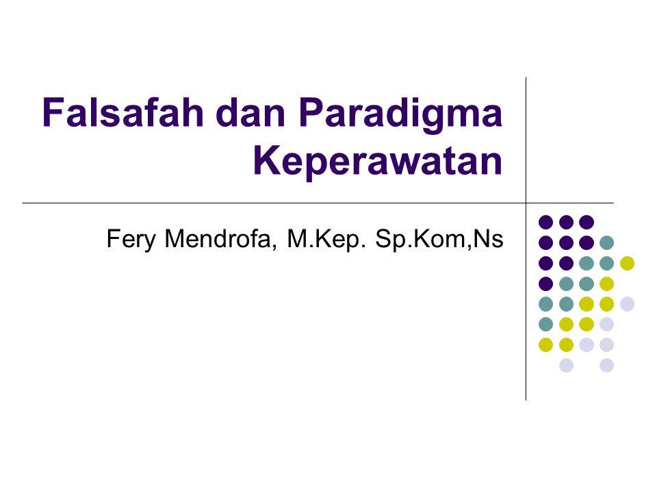 Falsafah dan Paradigma Keperawatan Fery Mendrofa, M.Kep. Sp.Kom,Ns
