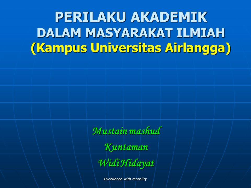 Excellence with morality PERILAKU AKADEMIK DALAM MASYARAKAT ILMIAH (Kampus Universitas Airlangga) Mustain mashud Kuntaman Widi Hidayat