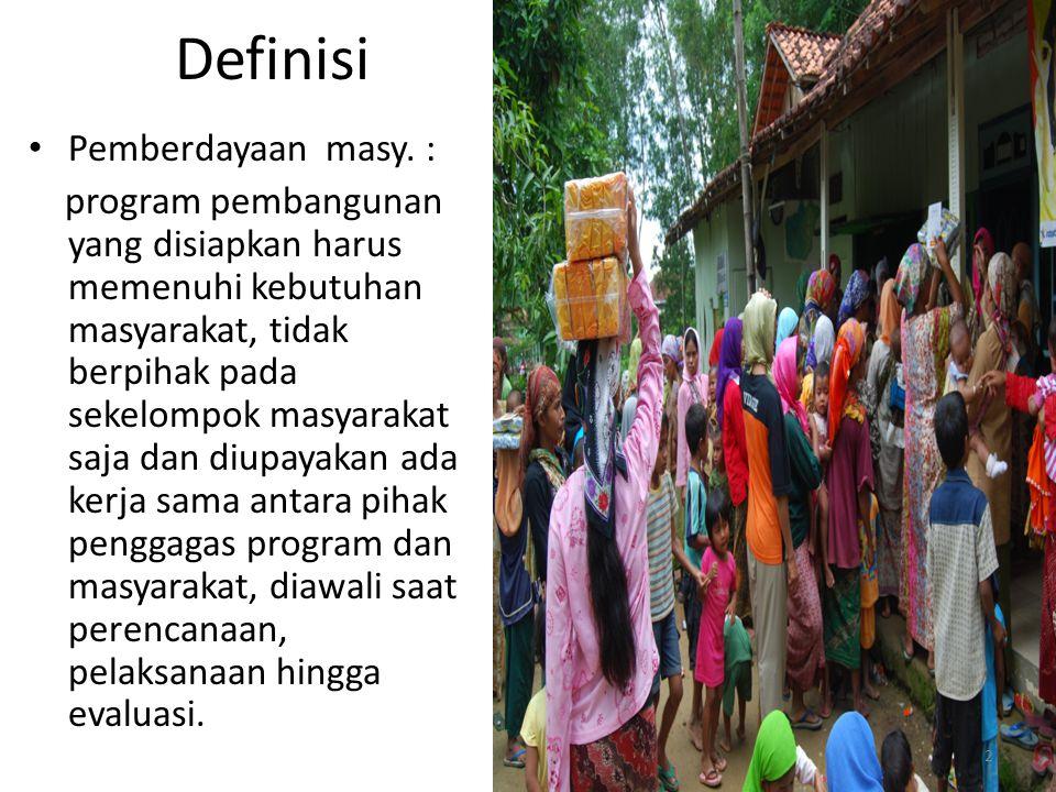Definisi Pemberdayaan masy. : program pembangunan yang disiapkan harus memenuhi kebutuhan masyarakat, tidak berpihak pada sekelompok masyarakat saja d
