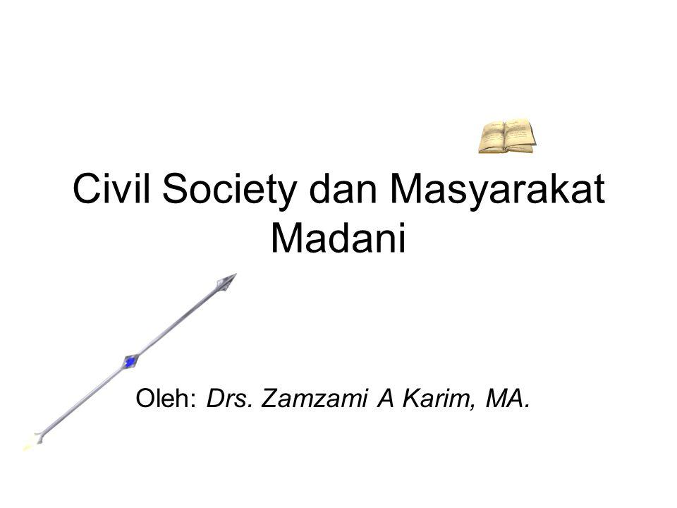 Civil Society dan Masyarakat Madani Oleh: Drs. Zamzami A Karim, MA.
