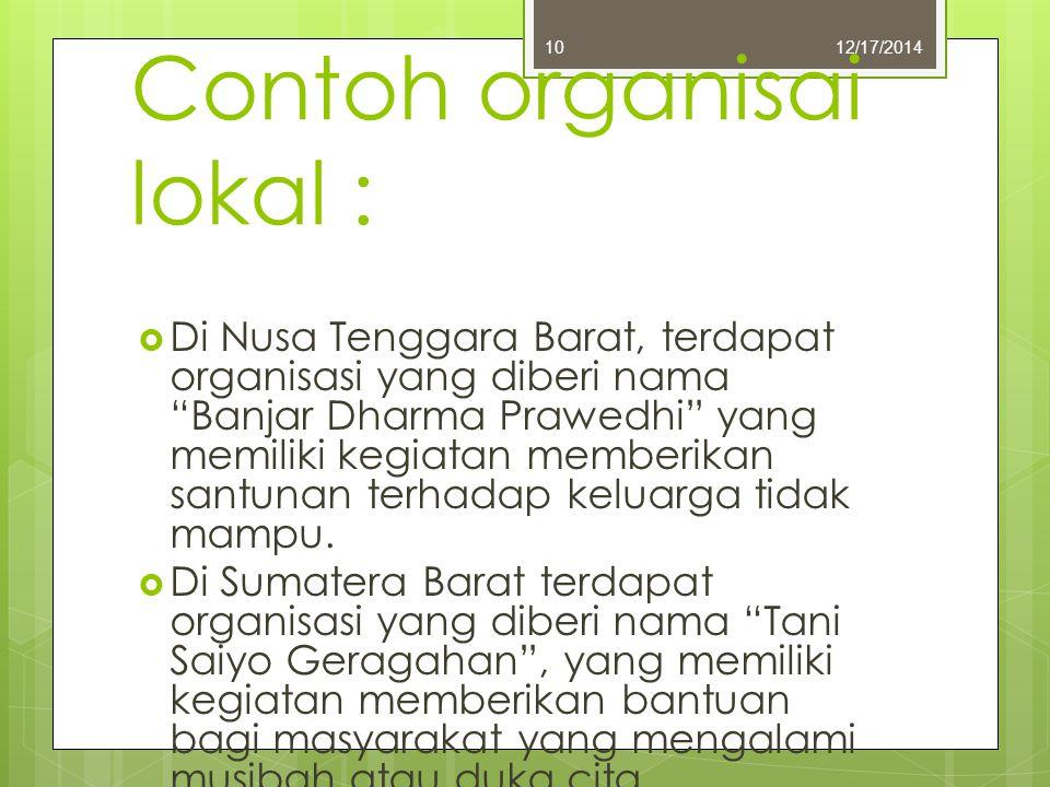 """Contoh organisai lokal :  Di Nusa Tenggara Barat, terdapat organisasi yang diberi nama """"Banjar Dharma Prawedhi"""" yang memiliki kegiatan memberikan san"""