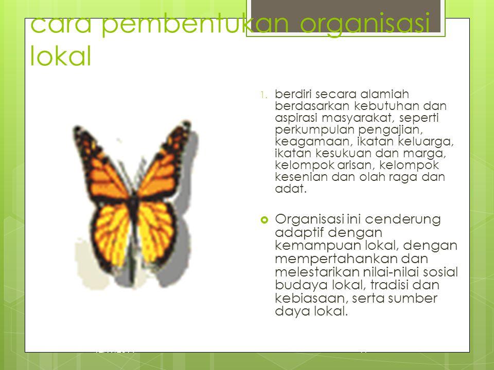cara pembentukan organisasi lokal 1. berdiri secara alamiah berdasarkan kebutuhan dan aspirasi masyarakat, seperti perkumpulan pengajian, keagamaan, i