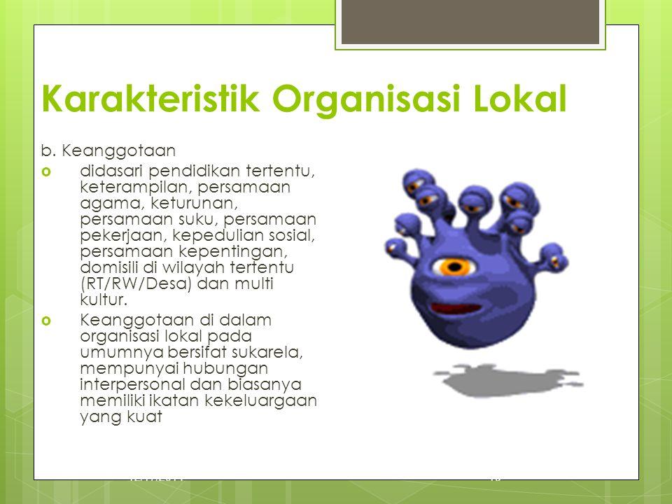 Karakteristik Organisasi Lokal b. Keanggotaan  didasari pendidikan tertentu, keterampilan, persamaan agama, keturunan, persamaan suku, persamaan peke