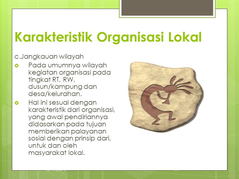 Karakteristik Organisasi Lokal c.Jangkauan wilayah  Pada umumnya wilayah kegiatan organisasi pada tingkat RT, RW, dusun/kampung dan desa/kelurahan. 