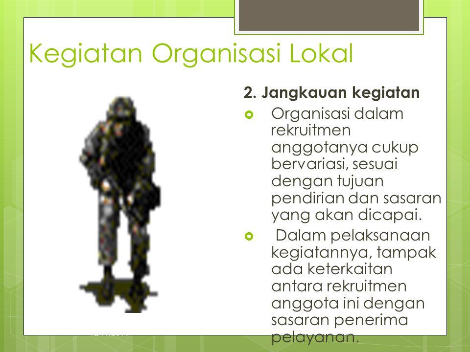 Kegiatan Organisasi Lokal 2. Jangkauan kegiatan  Organisasi dalam rekruitmen anggotanya cukup bervariasi, sesuai dengan tujuan pendirian dan sasaran