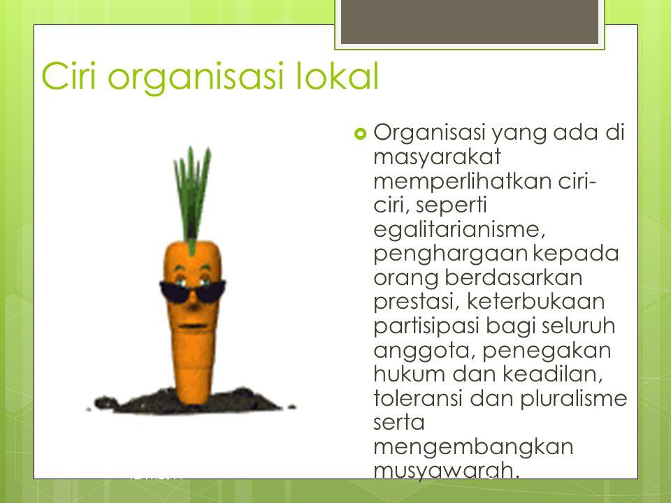 Ciri organisasi lokal  Organisasi yang ada di masyarakat memperlihatkan ciri- ciri, seperti egalitarianisme, penghargaan kepada orang berdasarkan pre