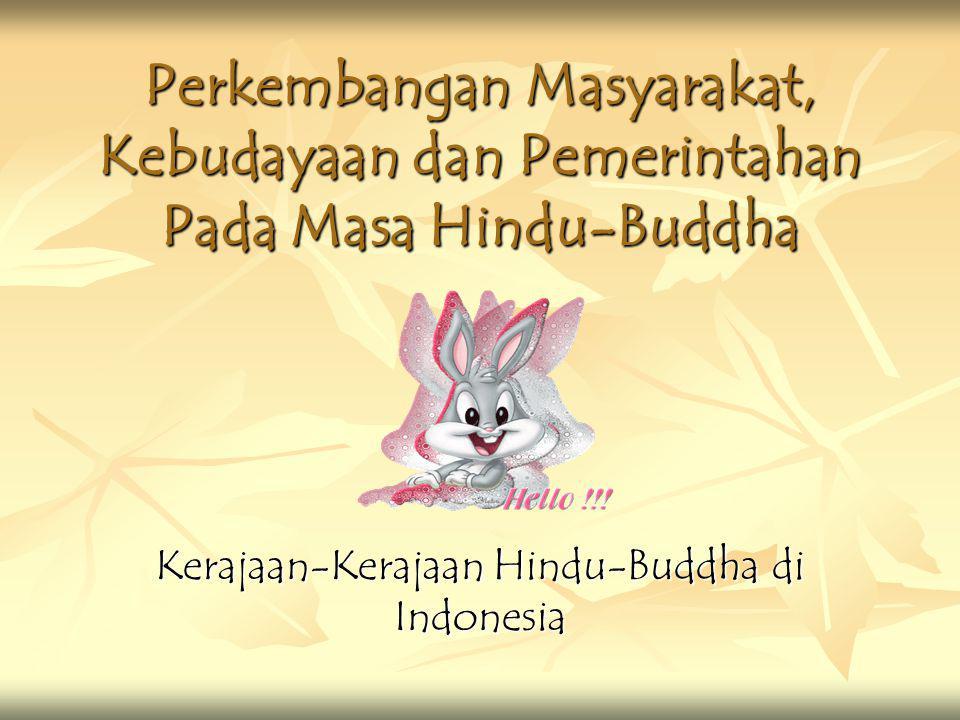 Perkembangan Masyarakat, Kebudayaan dan Pemerintahan Pada Masa Hindu-Buddha Kerajaan-Kerajaan Hindu-Buddha di Indonesia