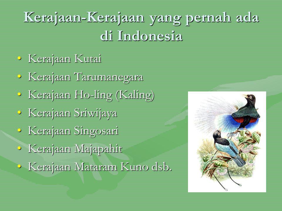 Kerajaan-Kerajaan yang pernah ada di Indonesia Kerajaan KutaiKerajaan Kutai Kerajaan TarumanegaraKerajaan Tarumanegara Kerajaan Ho-ling (Kaling)Keraja