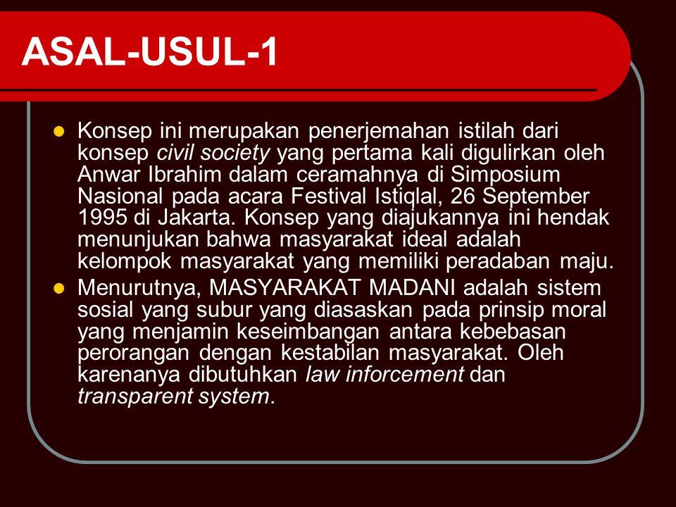 ASAL-USUL-1 Konsep ini merupakan penerjemahan istilah dari konsep civil society yang pertama kali digulirkan oleh Anwar Ibrahim dalam ceramahnya di Si