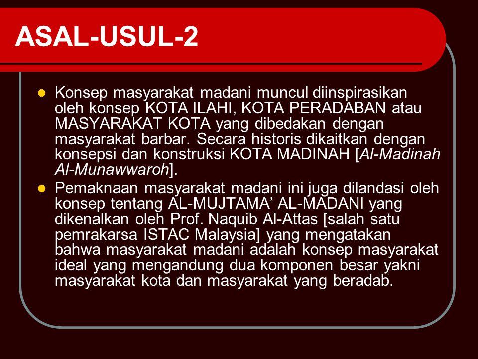 ASAL-USUL-2 Konsep masyarakat madani muncul diinspirasikan oleh konsep KOTA ILAHI, KOTA PERADABAN atau MASYARAKAT KOTA yang dibedakan dengan masyaraka
