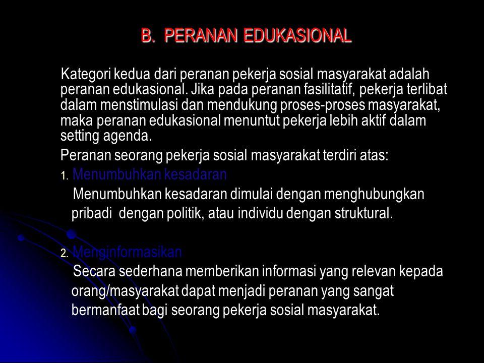 B. PERANAN EDUKASIONAL Kategori kedua dari peranan pekerja sosial masyarakat adalah peranan edukasional. Jika pada peranan fasilitatif, pekerja terlib