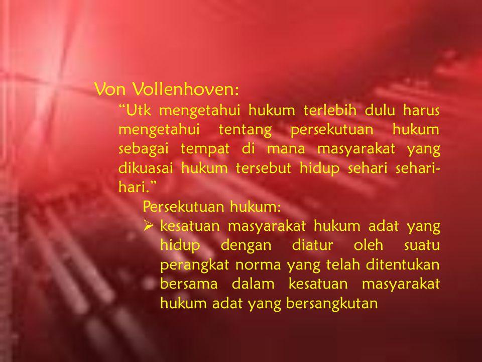 """Von Vollenhoven: """"Utk mengetahui hukum terlebih dulu harus mengetahui tentang persekutuan hukum sebagai tempat di mana masyarakat yang dikuasai hukum"""