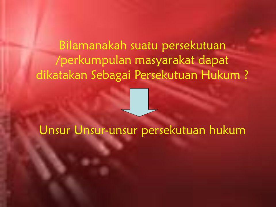 Bilamanakah suatu persekutuan /perkumpulan masyarakat dapat dikatakan Sebagai Persekutuan Hukum .