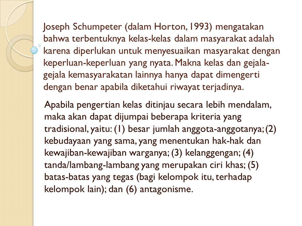 Joseph Schumpeter (dalam Horton, 1993) mengatakan bahwa terbentuknya kelas-kelas dalam masyarakat adalah karena diperlukan untuk menyesuaikan masyarak