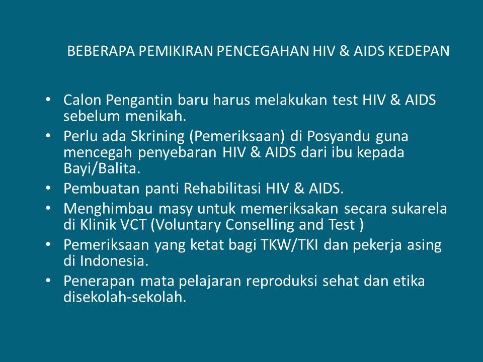 BEBERAPA PEMIKIRAN PENCEGAHAN HIV & AIDS KEDEPAN Calon Pengantin baru harus melakukan test HIV & AIDS sebelum menikah. Perlu ada Skrining (Pemeriksaan