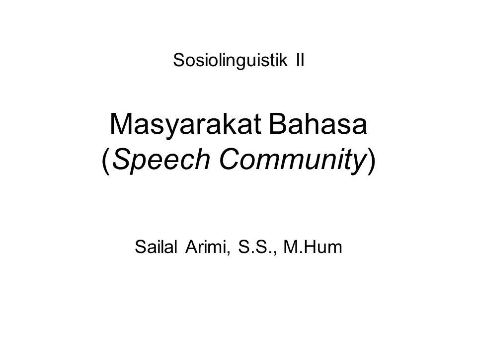 Sosiolinguistik II Masyarakat Bahasa (Speech Community) Sailal Arimi, S.S., M.Hum