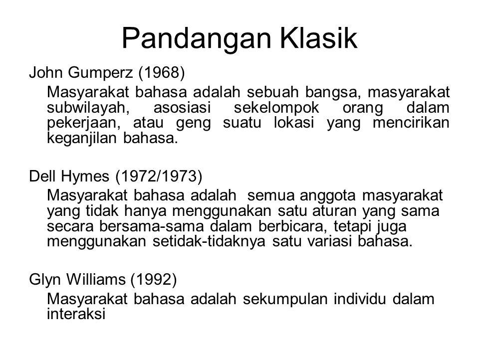 Pandangan Klasik John Gumperz (1968) Masyarakat bahasa adalah sebuah bangsa, masyarakat subwilayah, asosiasi sekelompok orang dalam pekerjaan, atau ge
