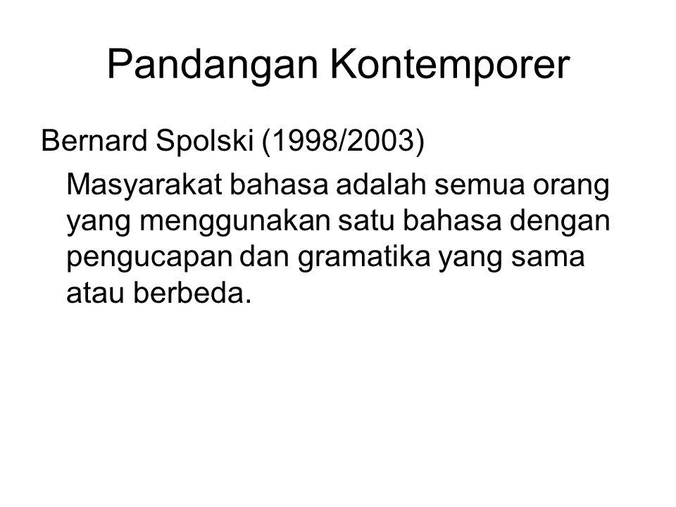 Pandangan Kontemporer Bernard Spolski (1998/2003) Masyarakat bahasa adalah semua orang yang menggunakan satu bahasa dengan pengucapan dan gramatika ya