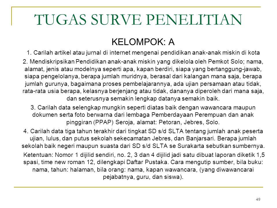 49 TUGAS SURVE PENELITIAN KELOMPOK: A 1.