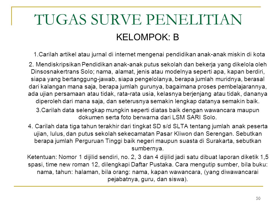 50 TUGAS SURVE PENELITIAN KELOMPOK: B 1.Carilah artikel atau jurnal di internet mengenai pendidikan anak-anak miskin di kota 2.